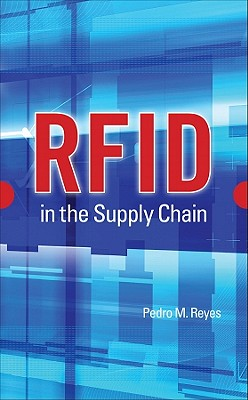 Rfid in the Supply Chain By Reyes, Pedro M.